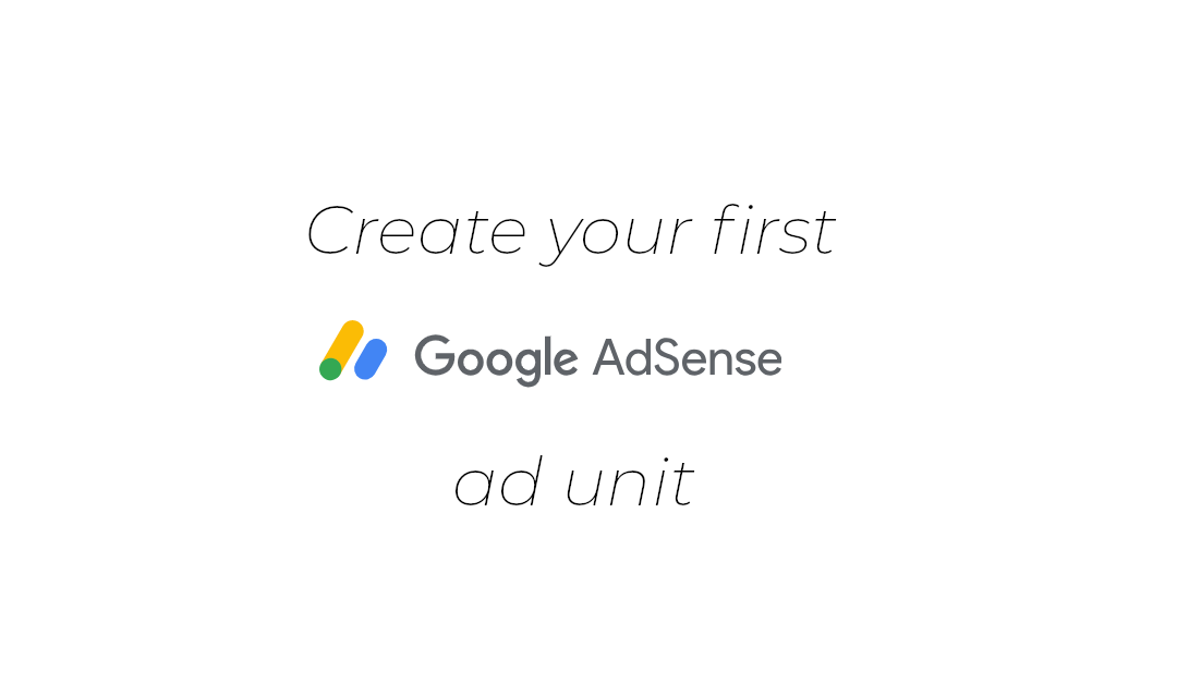 Create your first Google Adsense Ad Unit