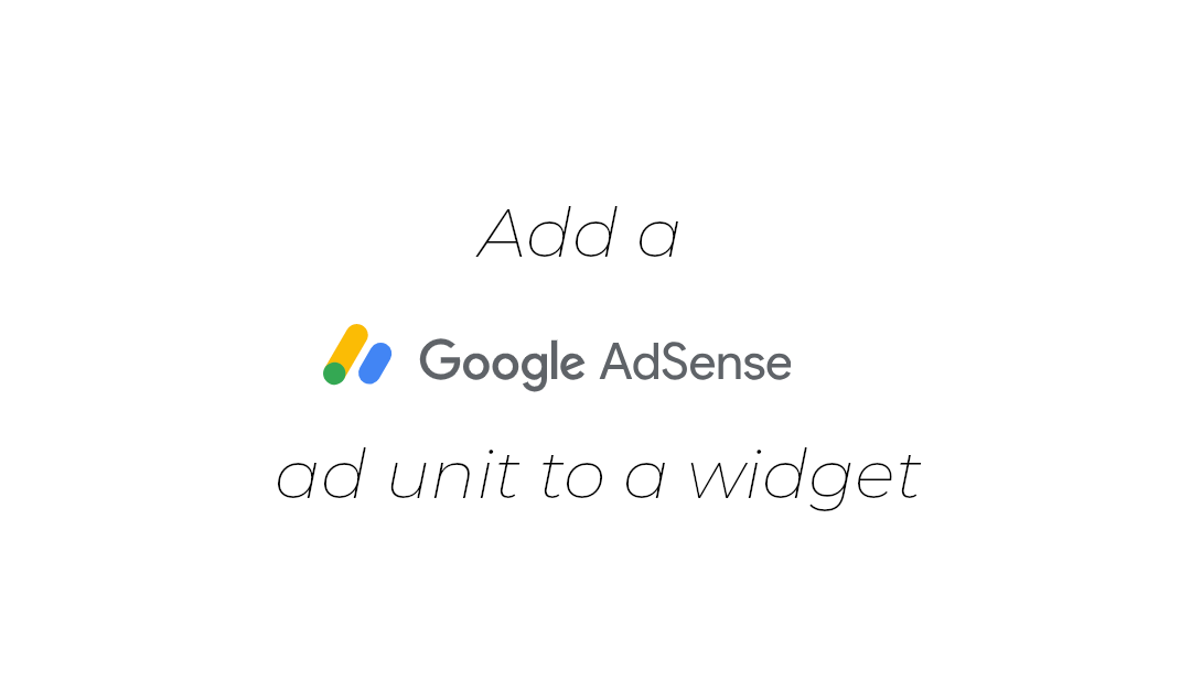 Add a Google Adsense Ad Unit to a widget